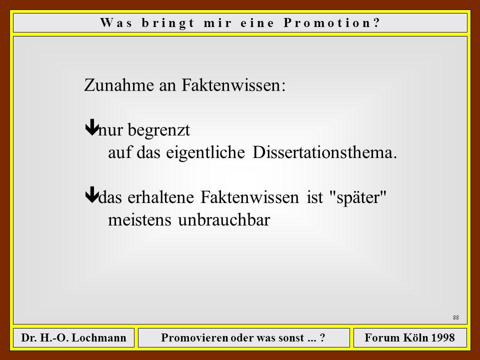 Promovieren oder was sonst... ?Dr. H.-O. LochmannForum Köln 1998 87 W a s b r i n g t m i r e i n e P r o m o t i o n ?