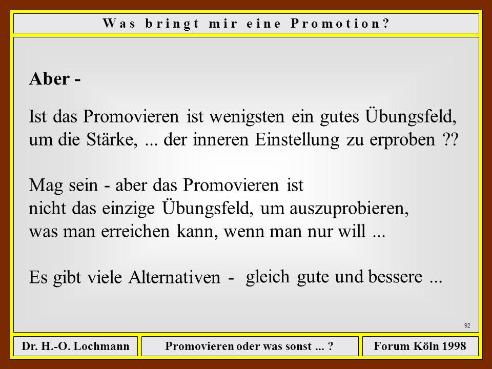 Promovieren oder was sonst... ?Dr. H.-O. LochmannForum Köln 1998 91 W a s b r i n g t m i r e i n e P r o m o t i o n ? Bringt eine Promotion eine Zun