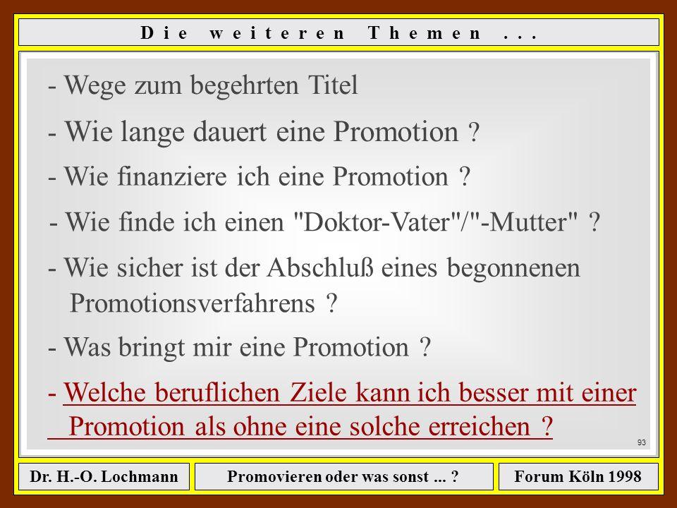 Promovieren oder was sonst... ?Dr. H.-O. LochmannForum Köln 1998 92 W a s b r i n g t m i r e i n e P r o m o t i o n ? Ist das Promovieren ist wenigs