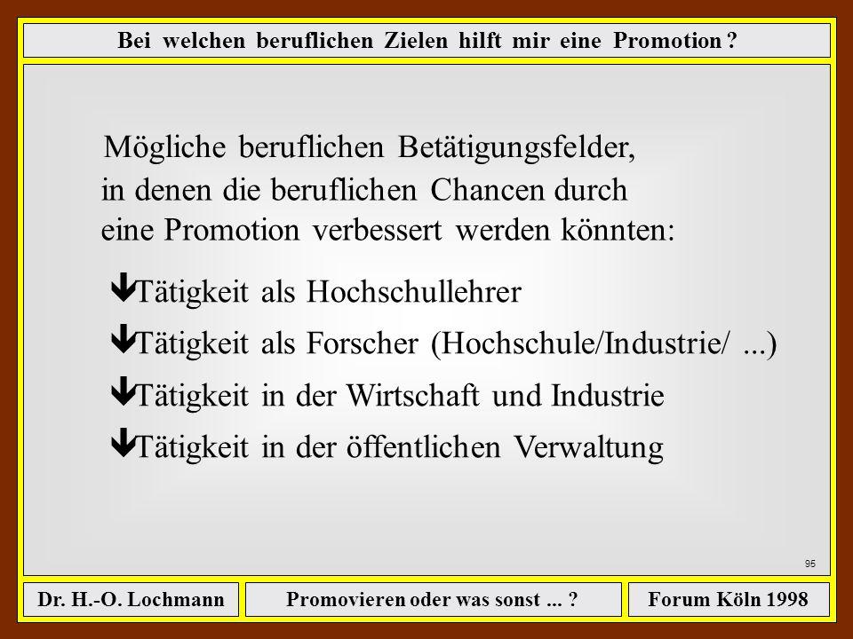 Promovieren oder was sonst... ?Dr. H.-O. LochmannForum Köln 1998 94 Das Vorstehende erlaubt folgende Aussagen: Ausschließlich über eine Promotion sind