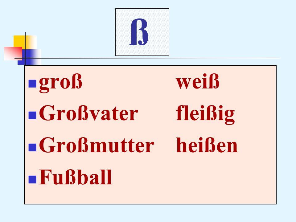ß großweiß Großvaterfleißig Großmutterheißen Fußball
