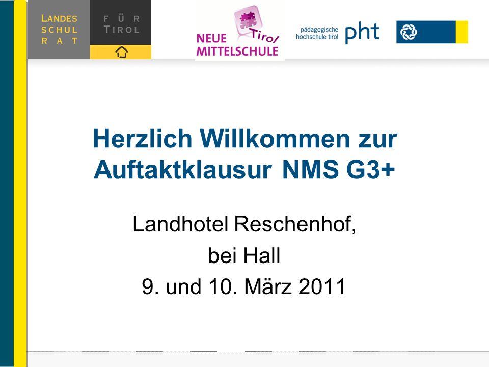 Landhotel Reschenhof, bei Hall 9. und 10. März 2011 Herzlich Willkommen zur Auftaktklausur NMS G3+