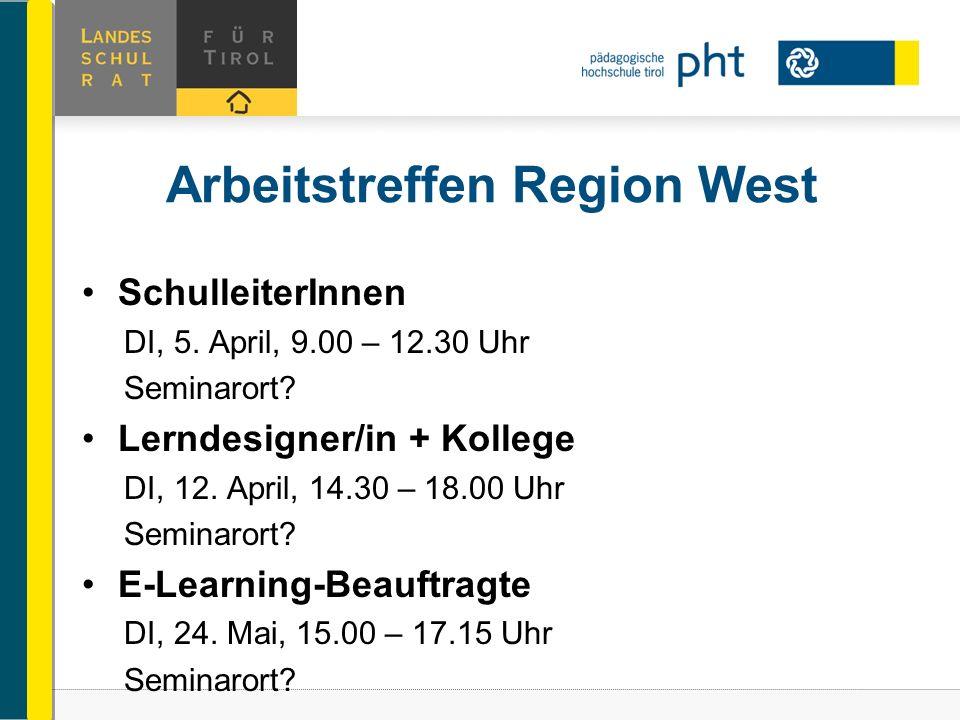 Arbeitstreffen Region West SchulleiterInnen DI, 5. April, 9.00 – 12.30 Uhr Seminarort? Lerndesigner/in + Kollege DI, 12. April, 14.30 – 18.00 Uhr Semi