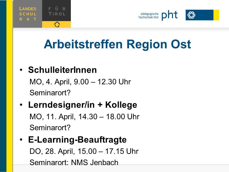 Arbeitstreffen Region Ost SchulleiterInnen MO, 4. April, 9.00 – 12.30 Uhr Seminarort? Lerndesigner/in + Kollege MO, 11. April, 14.30 – 18.00 Uhr Semin