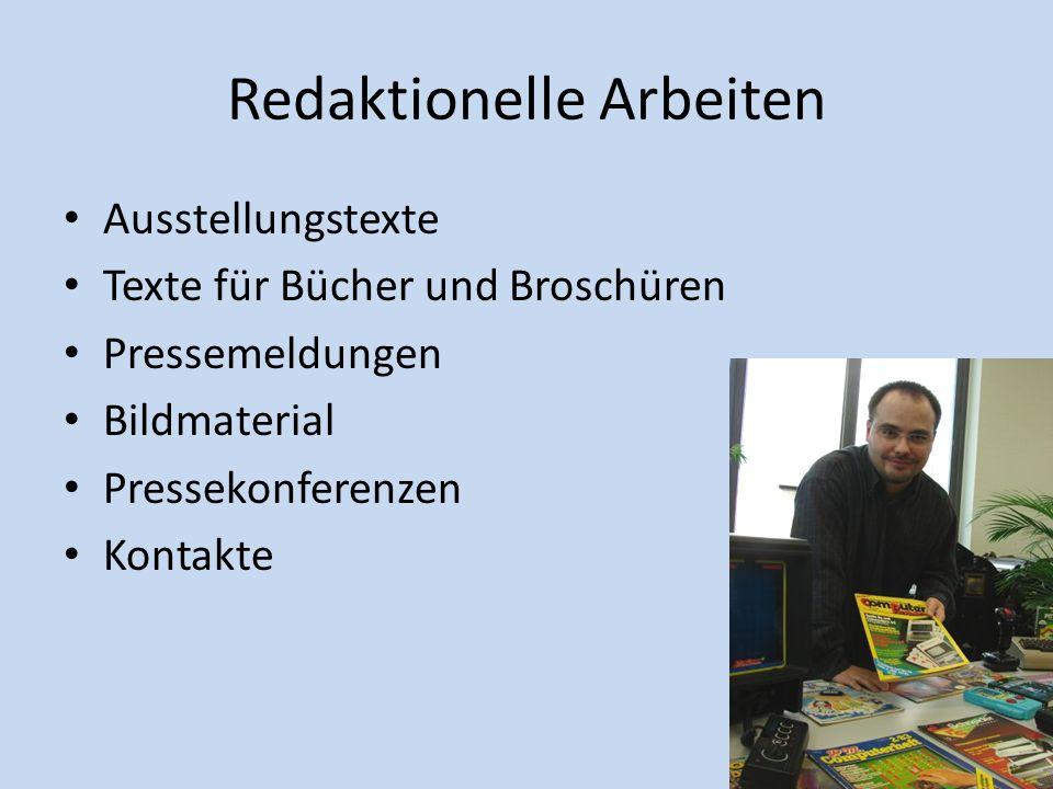 Redaktionelle Arbeiten Ausstellungstexte Texte für Bücher und Broschüren Pressemeldungen Bildmaterial Pressekonferenzen Kontakte