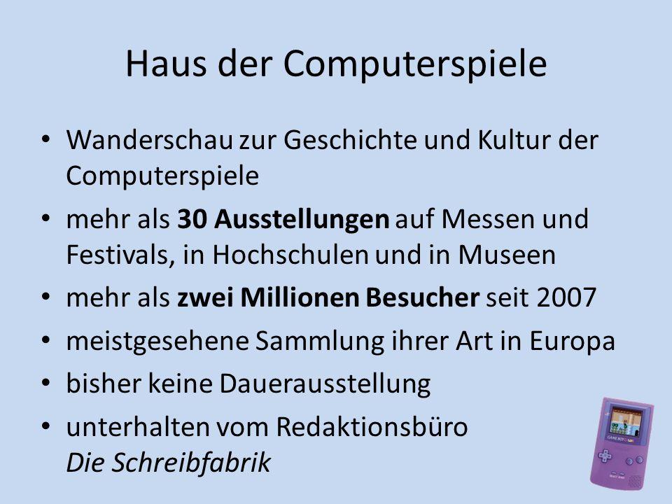 Haus der Computerspiele Wanderschau zur Geschichte und Kultur der Computerspiele mehr als 30 Ausstellungen auf Messen und Festivals, in Hochschulen un