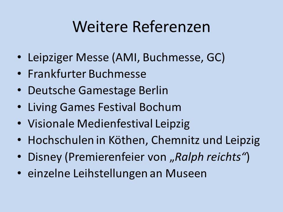 Weitere Referenzen Leipziger Messe (AMI, Buchmesse, GC) Frankfurter Buchmesse Deutsche Gamestage Berlin Living Games Festival Bochum Visionale Medienf