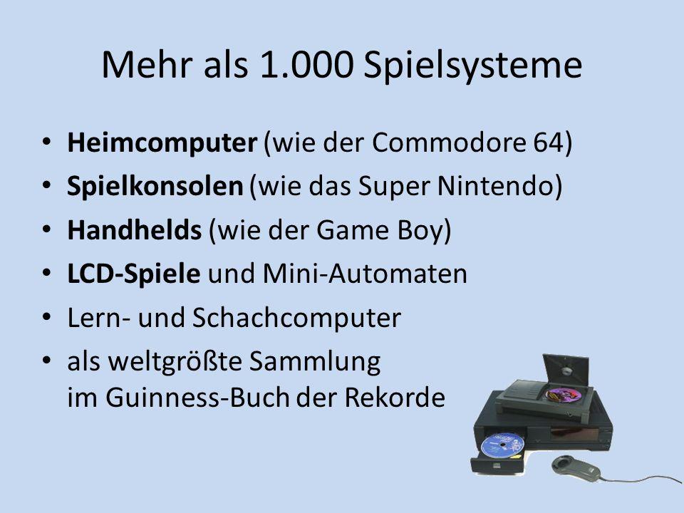 Mehr als 1.000 Spielsysteme Heimcomputer (wie der Commodore 64) Spielkonsolen (wie das Super Nintendo) Handhelds (wie der Game Boy) LCD-Spiele und Min