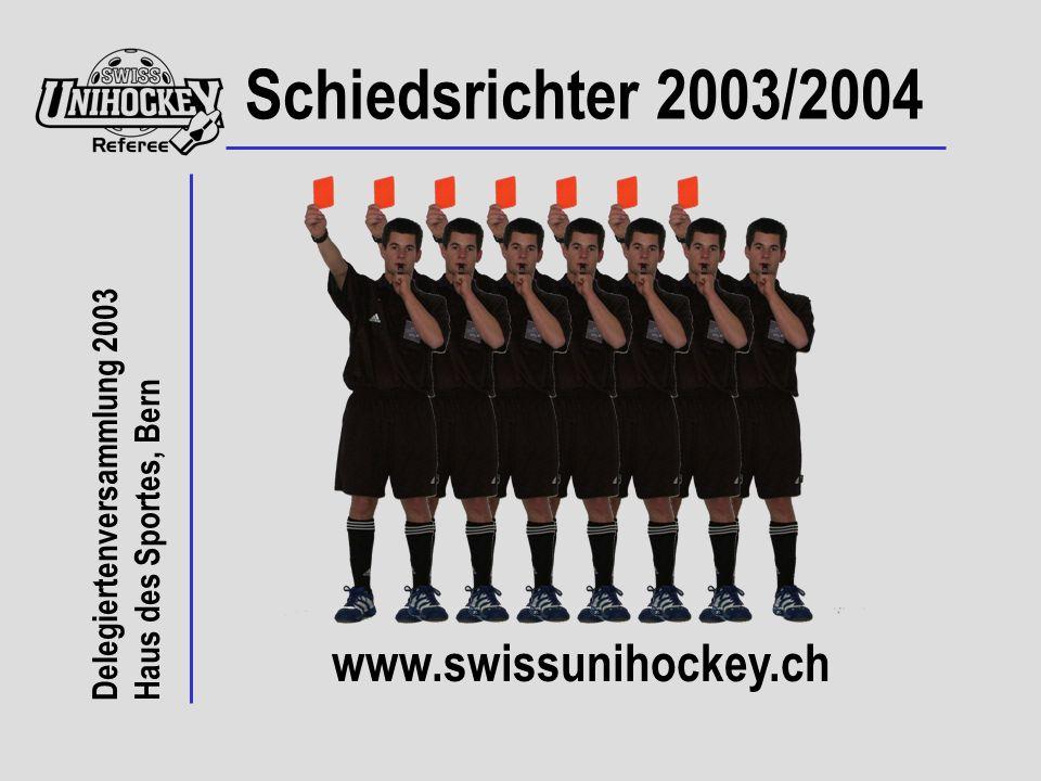 Delegiertenversammlung 2003 Haus des Sportes, Bern www.swissunihockey.ch Schiedsrichter 2003/2004