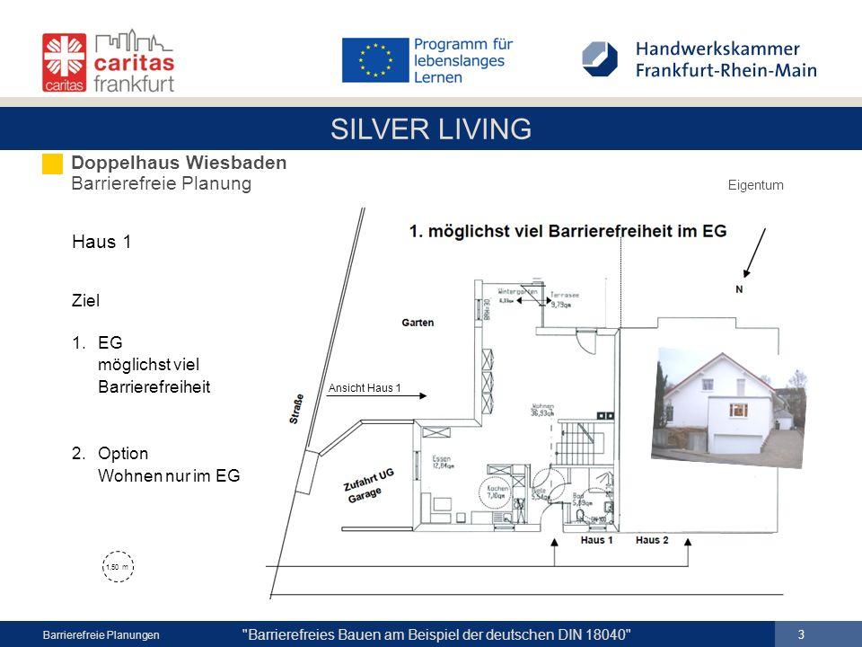 SILVER LIVING 4 Barrierefreies Bauen am Beispiel der deutschen DIN 18040 Barrierefreie Planungen Haus 1 1,50 m 2.