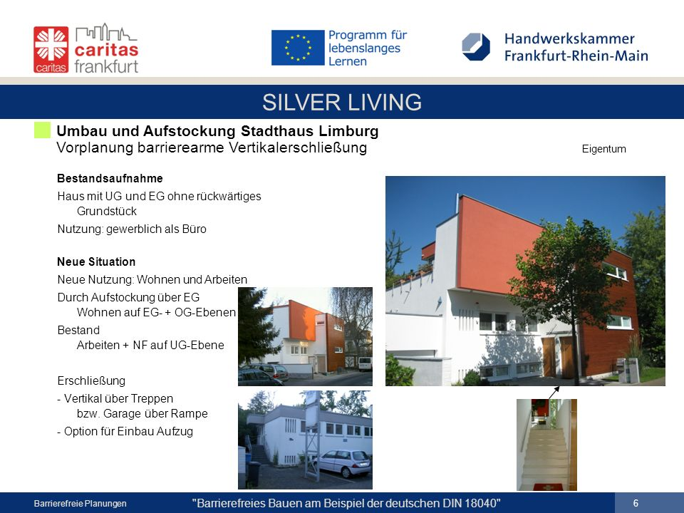 SILVER LIVING 7 Barrierefreies Bauen am Beispiel der deutschen DIN 18040 Barrierefreie Planungen Option für Einbau Aufzug Umbau und Aufstockung Stadthaus Limburg Vorplanung barrierearme Vertikalerschließung Eigentum