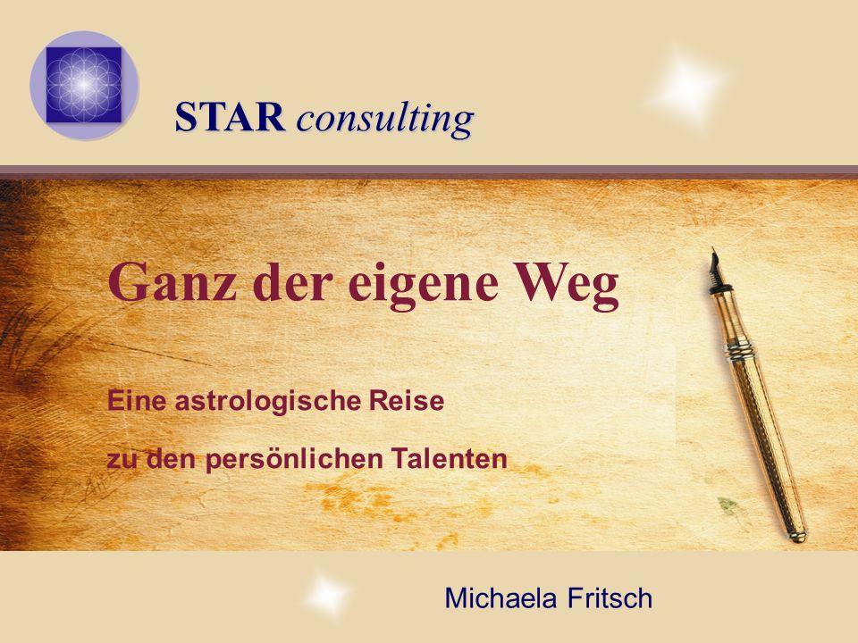 STAR consulting Ganz der eigene Weg Eine astrologische Reise zu den persönlichen Talenten Michaela Fritsch