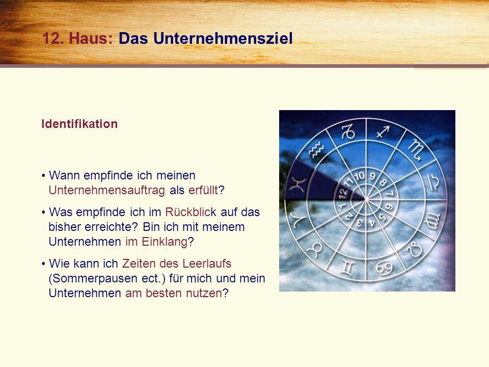 12. Haus: Das Unternehmensziel Wann empfinde ich meinen..Unternehmensauftrag als erfüllt.