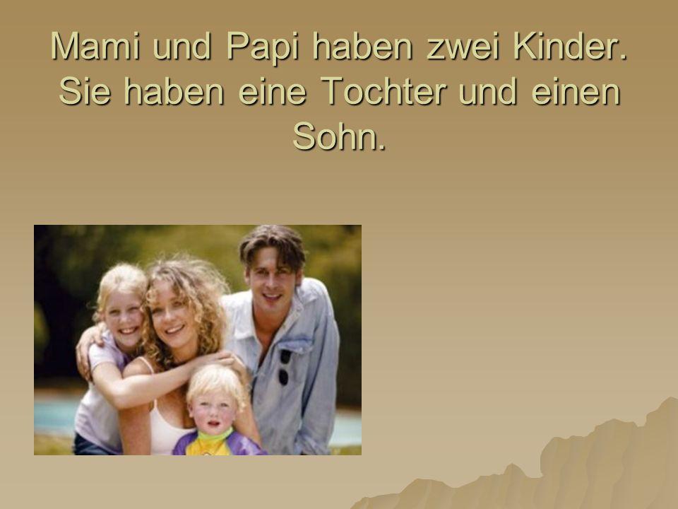 Mami und Papi haben zwei Kinder. Sie haben eine Tochter und einen Sohn.