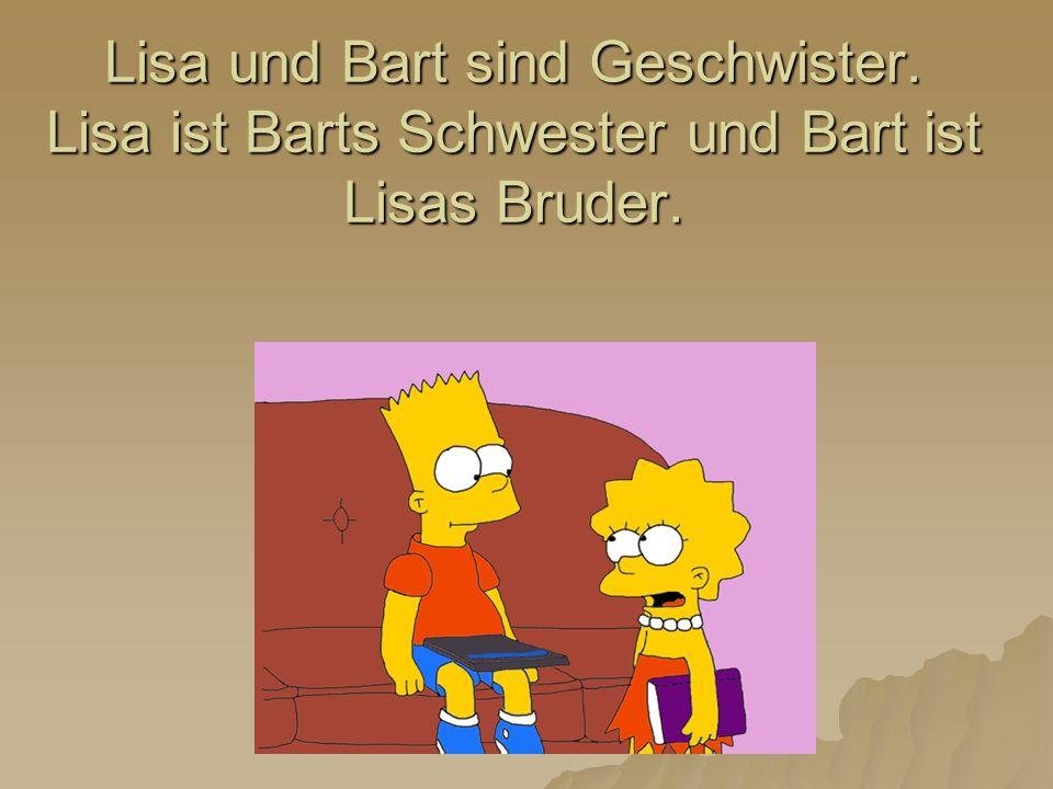 Lisa und Bart sind Geschwister. Lisa ist Barts Schwester und Bart ist Lisas Bruder.