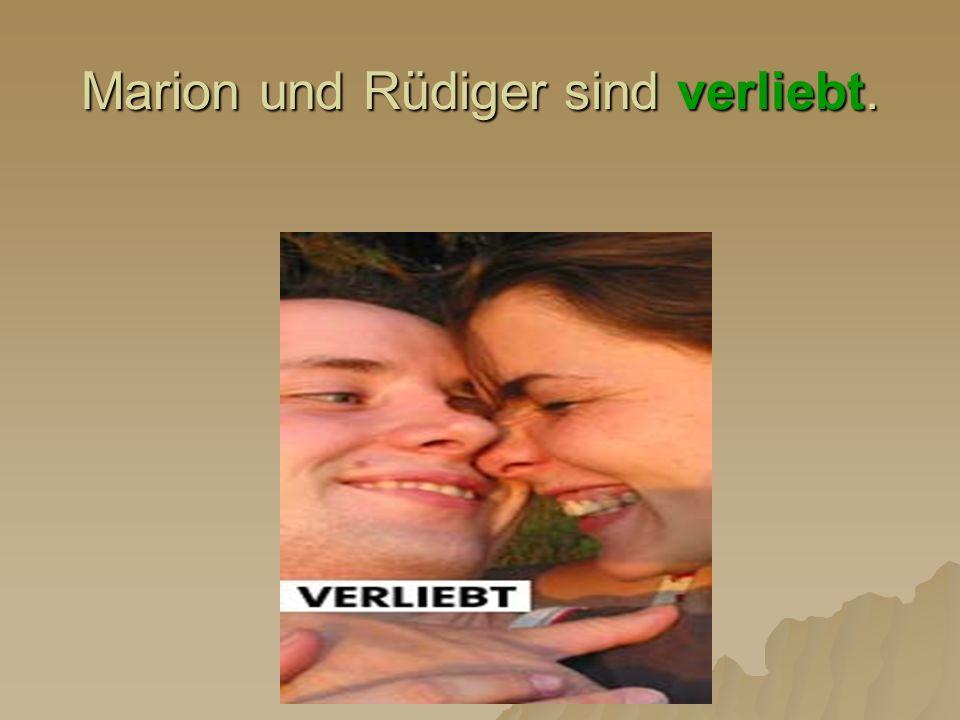 Marion und Rüdiger sind verliebt.