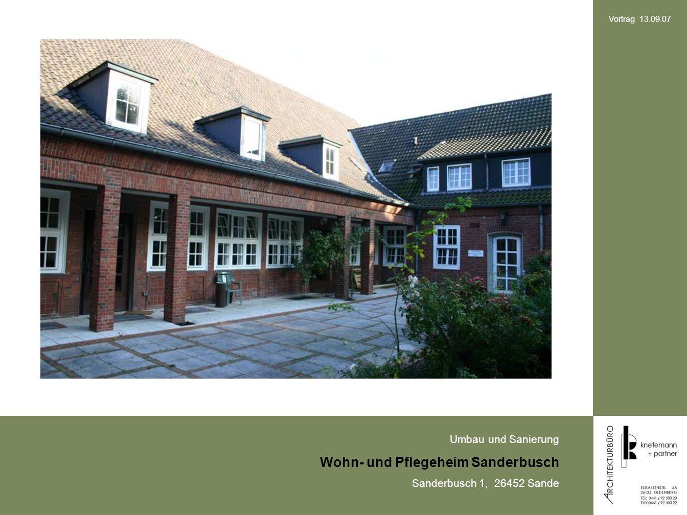 Umbau und Sanierung Wohn- und Pflegeheim Sanderbusch Sanderbusch 1, 26452 Sande Vortrag 13.09.07