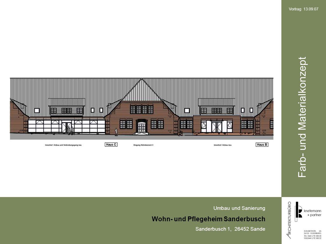 Umbau und Sanierung Wohn- und Pflegeheim Sanderbusch Sanderbusch 1, 26452 Sande Vortrag 13.09.07 Farb- und Materialkonzept