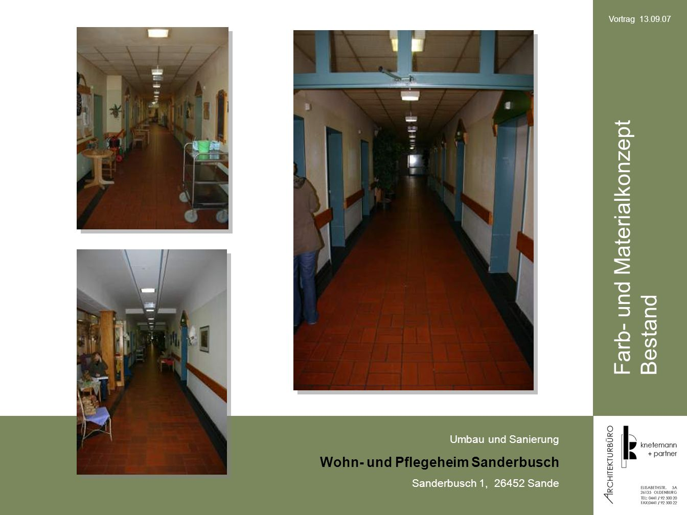 Umbau und Sanierung Wohn- und Pflegeheim Sanderbusch Sanderbusch 1, 26452 Sande Vortrag 13.09.07 Farb- und Materialkonzept Bestand