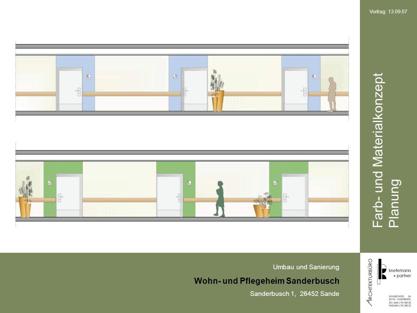Umbau und Sanierung Wohn- und Pflegeheim Sanderbusch Sanderbusch 1, 26452 Sande Vortrag 13.09.07 Farb- und Materialkonzept Planung
