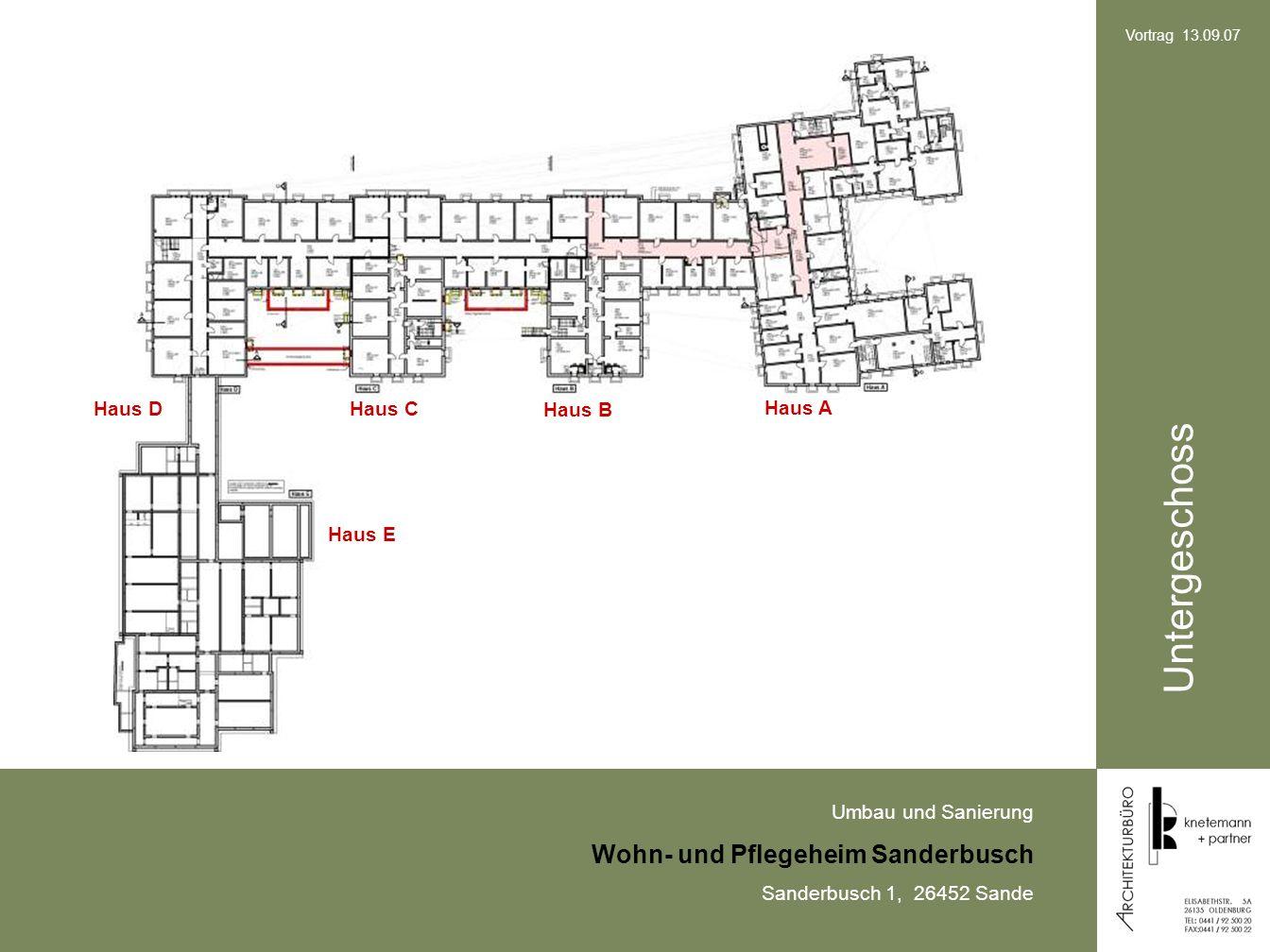 Umbau und Sanierung Wohn- und Pflegeheim Sanderbusch Sanderbusch 1, 26452 Sande Vortrag 13.09.07 Untergeschoss Haus A Haus B Haus C Haus E Haus D