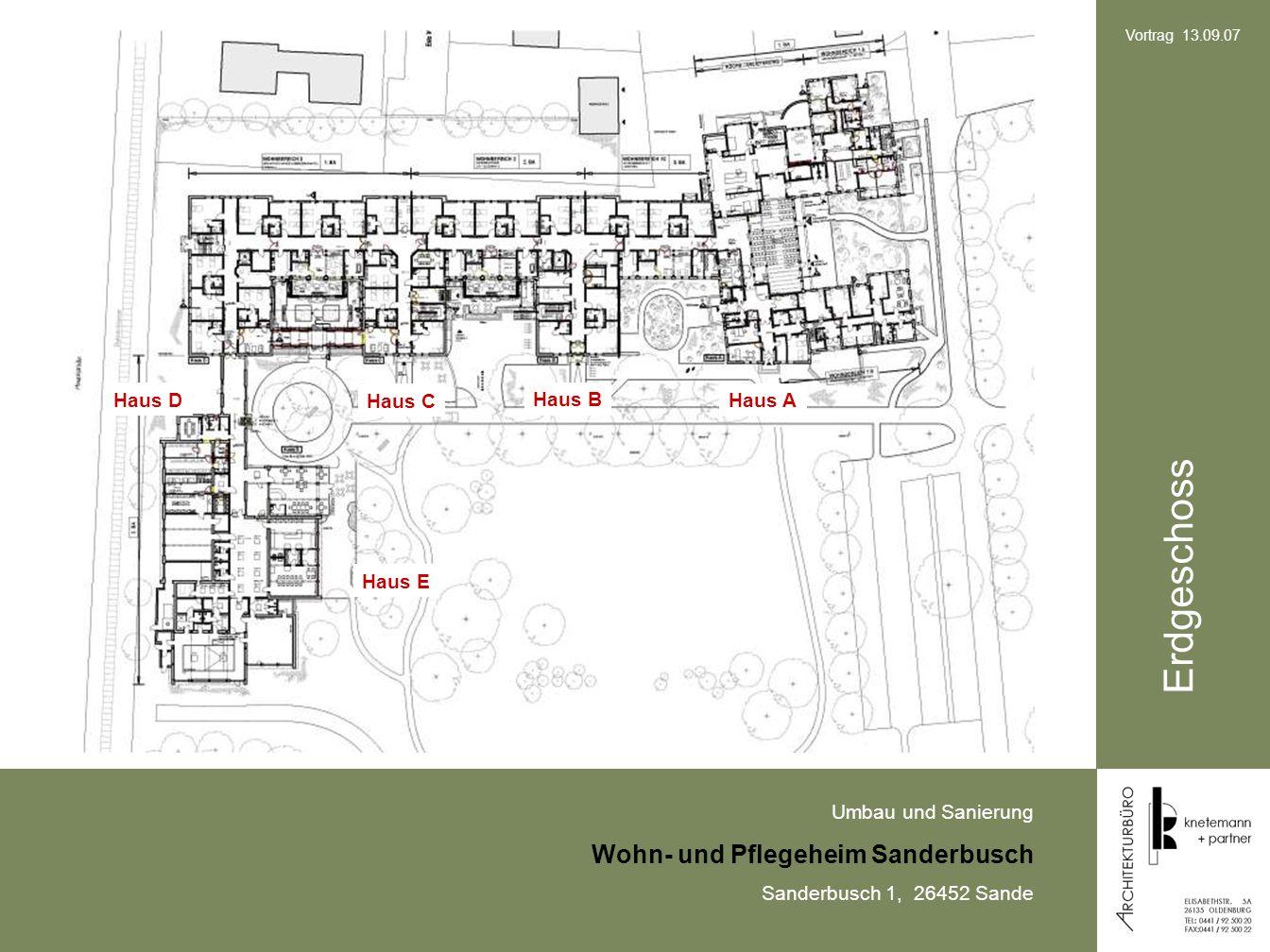 Umbau und Sanierung Wohn- und Pflegeheim Sanderbusch Sanderbusch 1, 26452 Sande Vortrag 13.09.07 Erdgeschoss Haus A Haus B Haus C Haus E Haus D