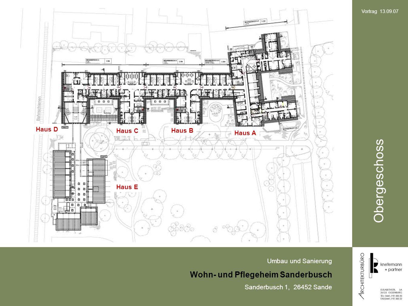 Umbau und Sanierung Wohn- und Pflegeheim Sanderbusch Sanderbusch 1, 26452 Sande Vortrag 13.09.07 Obergeschoss Haus A Haus B Haus C Haus D Haus E