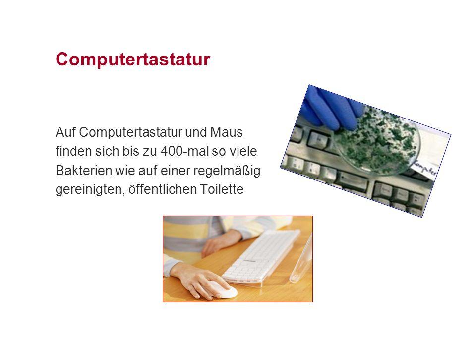 Computertastatur Auf Computertastatur und Maus finden sich bis zu 400-mal so viele Bakterien wie auf einer regelmäßig gereinigten, öffentlichen Toilet