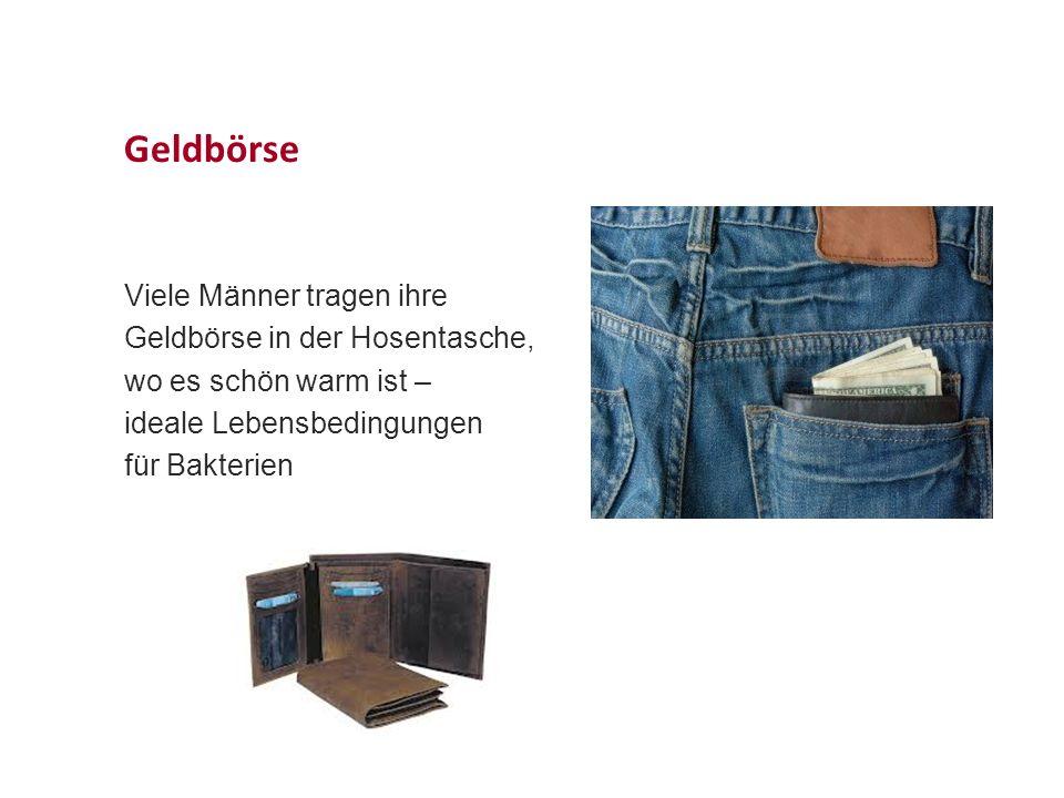 Geldbörse Viele Männer tragen ihre Geldbörse in der Hosentasche, wo es schön warm ist – ideale Lebensbedingungen für Bakterien