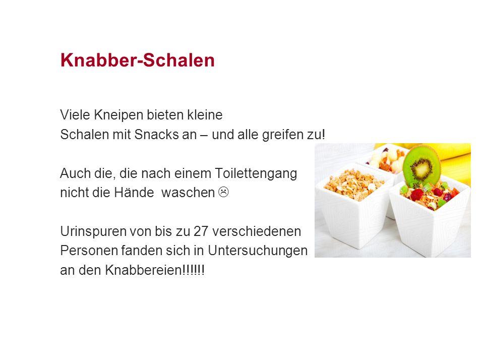 Knabber-Schalen Viele Kneipen bieten kleine Schalen mit Snacks an – und alle greifen zu! Auch die, die nach einem Toilettengang nicht die Hände wasche