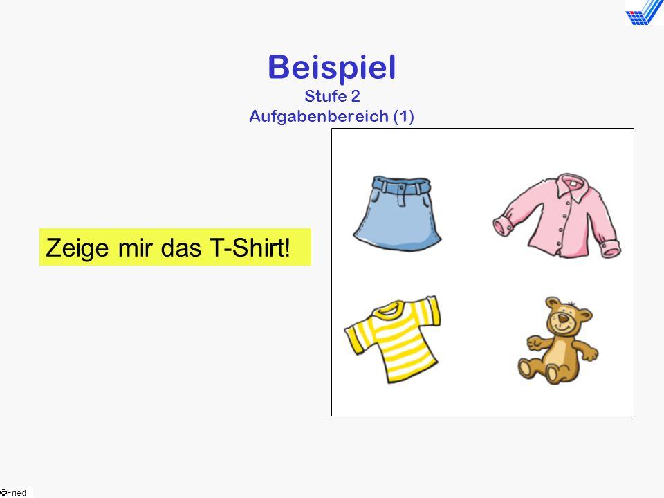 Fried Beispiel Stufe 2 Aufgabenbereich (1) Zeige mir das T-Shirt!