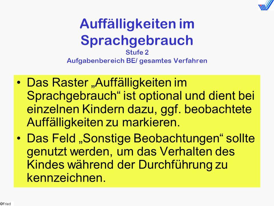 Fried Auffälligkeiten im Sprachgebrauch Stufe 2 Aufgabenbereich BE/ gesamtes Verfahren Das Raster Auffälligkeiten im Sprachgebrauch ist optional und d