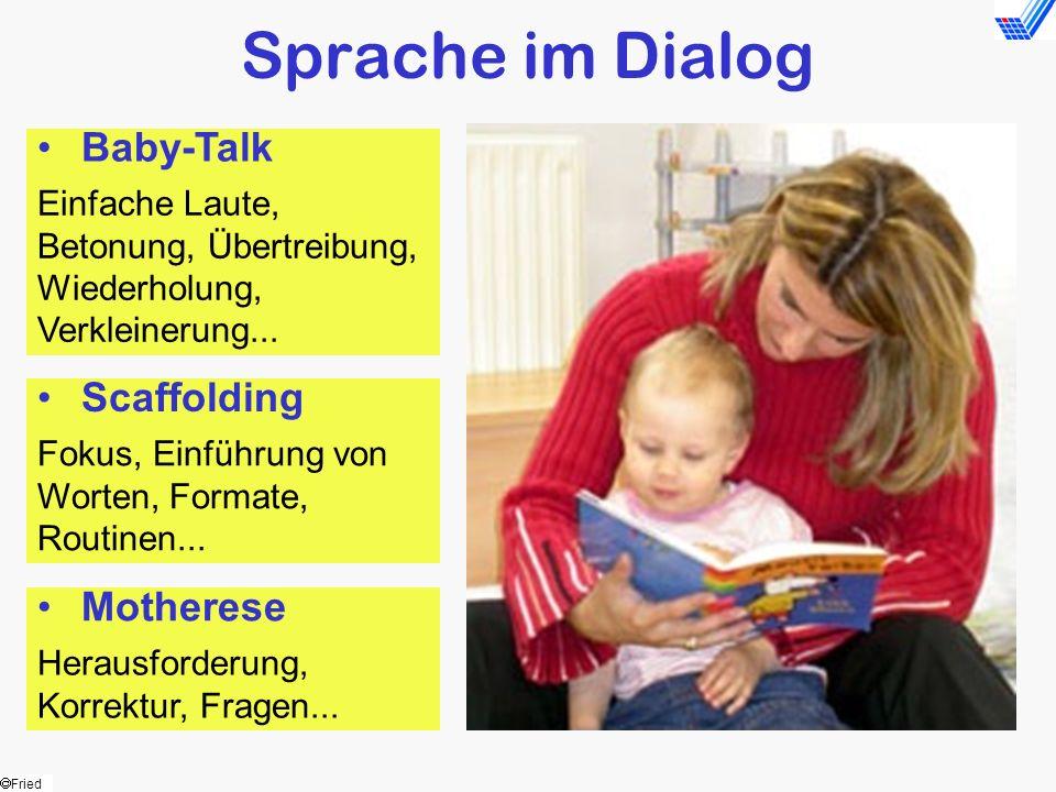 Fried Sprache im Dialog Einfache Laute, Betonung, Übertreibung, Wiederholung, Verkleinerung... Scaffolding Fokus, Einführung von Worten, Formate, Rout
