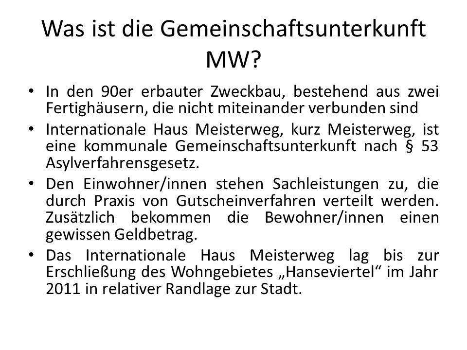 Was ist die Gemeinschaftsunterkunft MW? In den 90er erbauter Zweckbau, bestehend aus zwei Fertighäusern, die nicht miteinander verbunden sind Internat