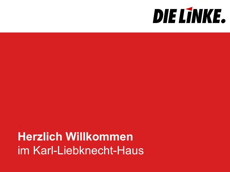 . Herzlich Willkommen im Karl-Liebknecht-Haus