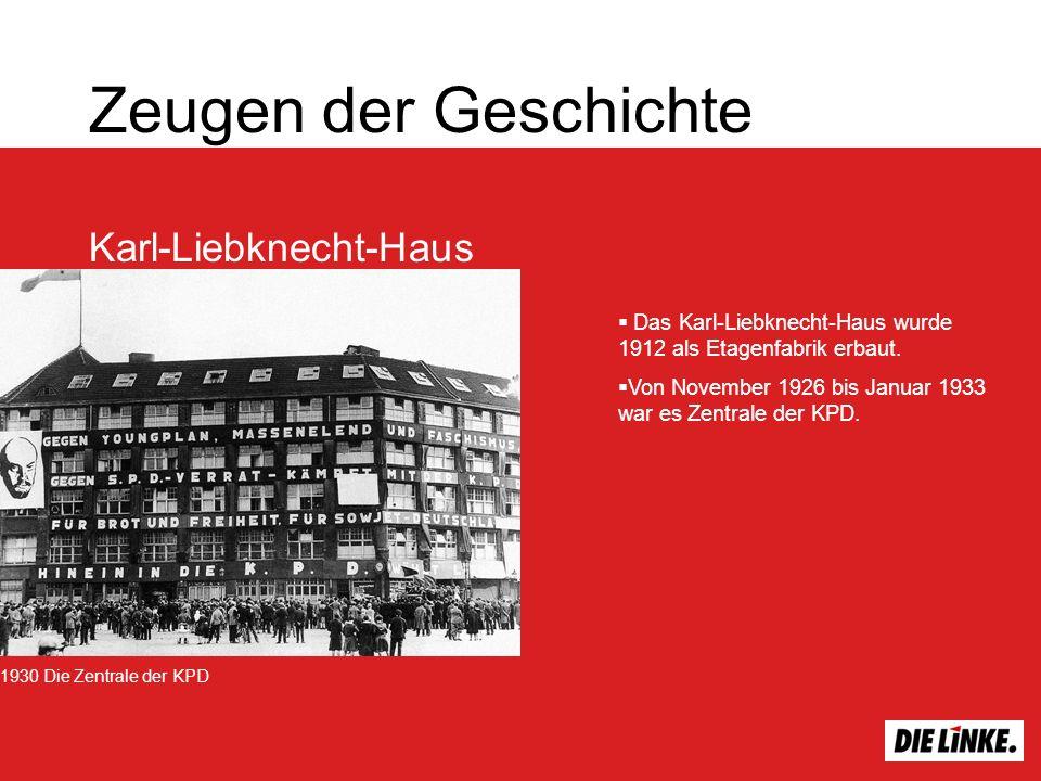 Zeugen der Geschichte Karl-Liebknecht-Haus Das Karl-Liebknecht-Haus wurde 1912 als Etagenfabrik erbaut. Von November 1926 bis Januar 1933 war es Zentr