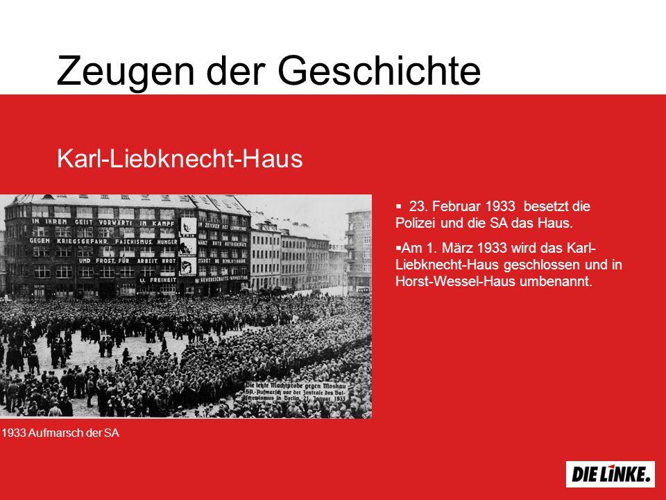 Zeugen der Geschichte Karl-Liebknecht-Haus 23. Februar 1933 besetzt die Polizei und die SA das Haus. Am 1. März 1933 wird das Karl- Liebknecht-Haus ge