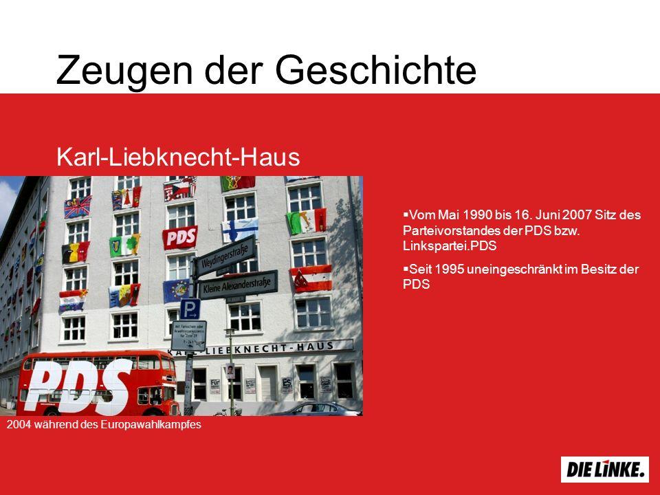 Zeugen der Geschichte Karl-Liebknecht-Haus 2004 während des Europawahlkampfes Vom Mai 1990 bis 16. Juni 2007 Sitz des Parteivorstandes der PDS bzw. Li