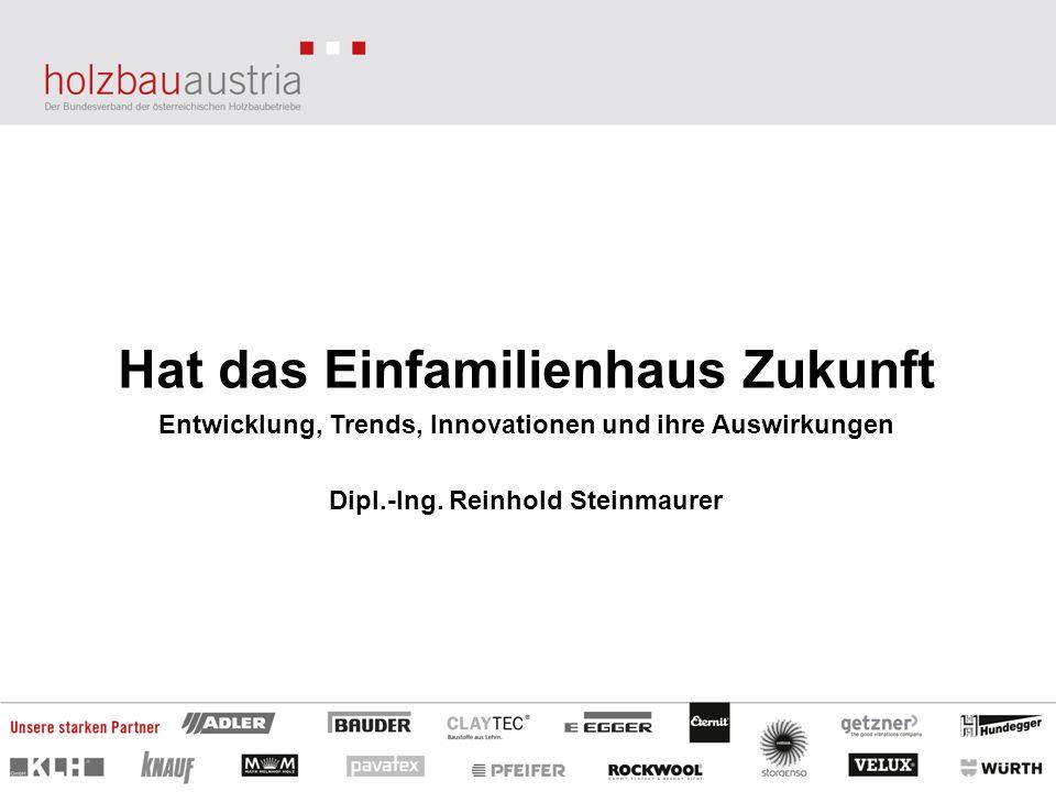 Hat das Einfamilienhaus Zukunft Entwicklung, Trends, Innovationen und ihre Auswirkungen Dipl.-Ing. Reinhold Steinmaurer