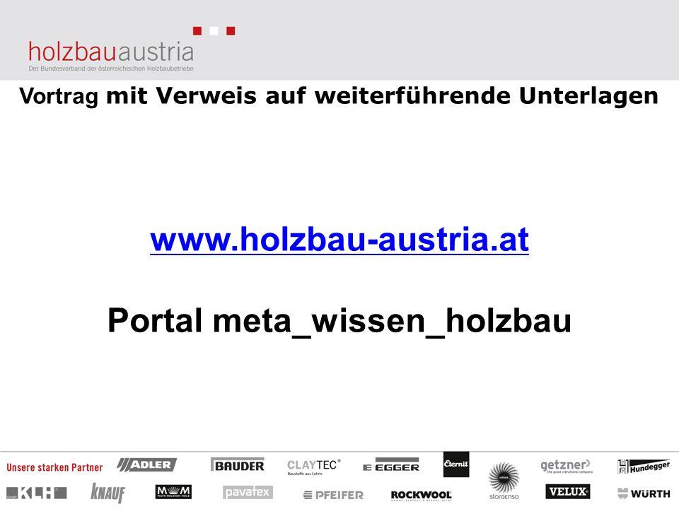 Vortrag mit Verweis auf weiterführende Unterlagen www.holzbau-austria.at Portal meta_wissen_holzbau