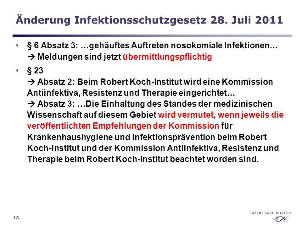 13 Änderung Infektionsschutzgesetz 28. Juli 2011 § 6 Absatz 3: …gehäuftes Auftreten nosokomiale Infektionen… Meldungen sind jetzt übermittlungspflicht