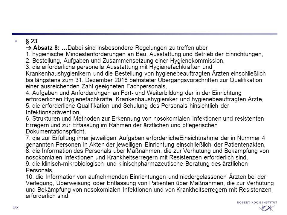 16 § 23 Absatz 8: …Dabei sind insbesondere Regelungen zu treffen über 1. hygienische Mindestanforderungen an Bau, Ausstattung und Betrieb der Einricht