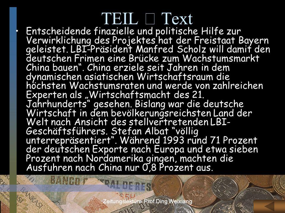 Zeitungslektüre Prof.Ding Weixiang TEIL Text Entscheidende finazielle und politische Hilfe zur Verwirklichung des Projektes hat der Freistaat Bayern g