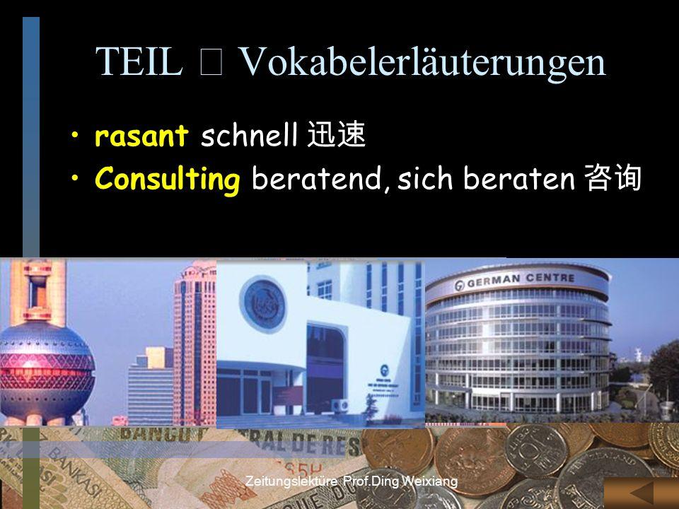 Zeitungslektüre Prof.Ding Weixiang TEIL Vokabelerläuterungen rasant schnell Consulting beratend, sich beraten
