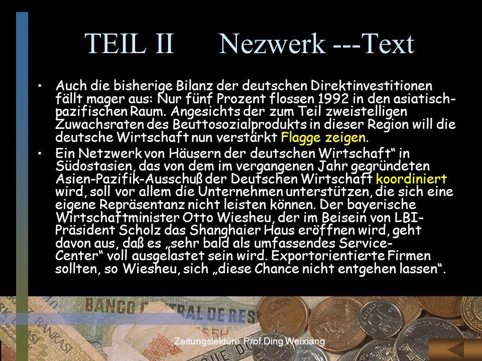 Zeitungslektüre Prof.Ding Weixiang TEIL II Nezwerk ---Text Auch die bisherige Bilanz der deutschen Direktinvestitionen fällt mager aus: Nur fünf Proze