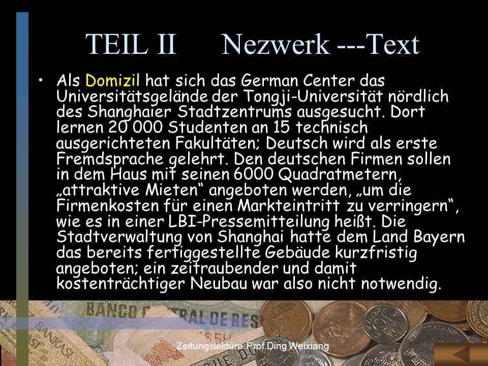 Zeitungslektüre Prof.Ding Weixiang TEIL II Nezwerk ---Text Als Domizil hat sich das German Center das Universitätsgelände der Tongji-Universität nördl