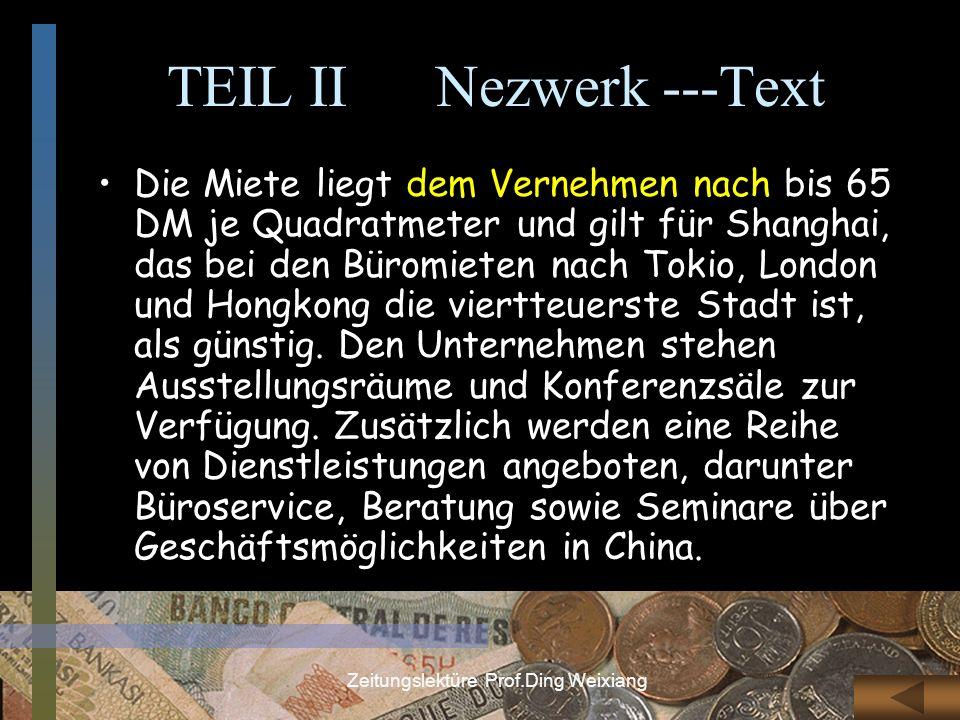 Zeitungslektüre Prof.Ding Weixiang TEIL II Nezwerk ---Text Die Miete liegt dem Vernehmen nach bis 65 DM je Quadratmeter und gilt für Shanghai, das bei