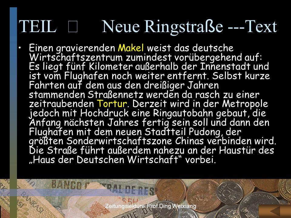 Zeitungslektüre Prof.Ding Weixiang TEIL Neue Ringstra ß e ---Text Einen gravierenden Makel weist das deutsche Wirtschaftszentrum zumindest vorübergehe