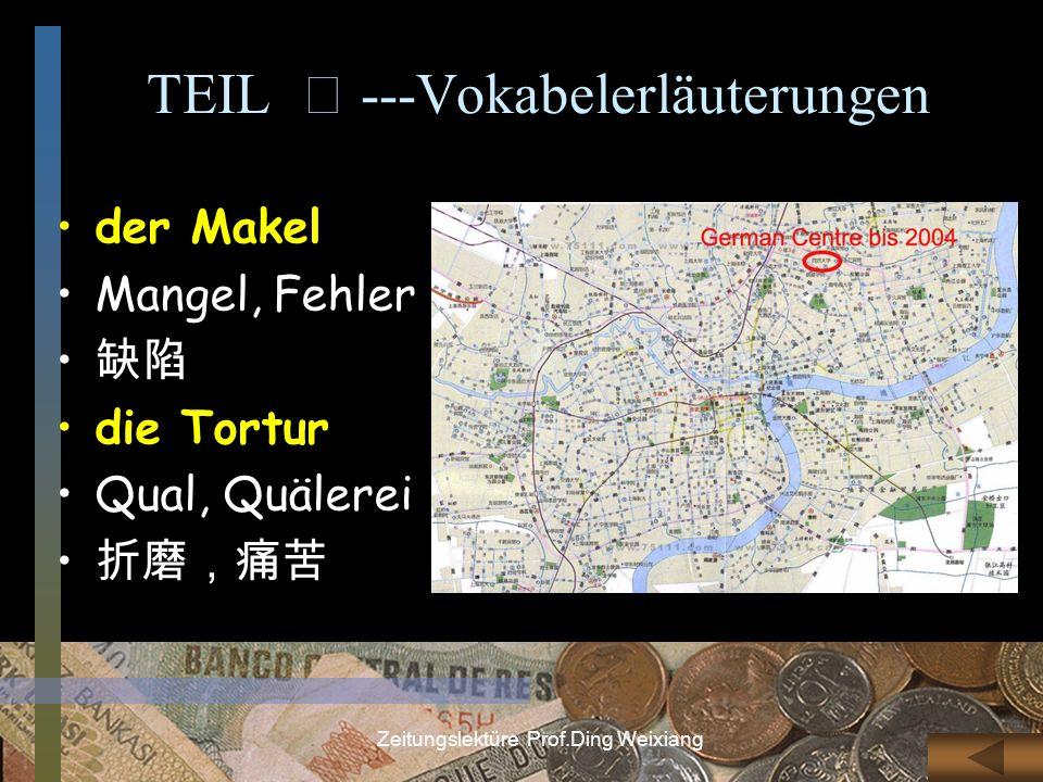 Zeitungslektüre Prof.Ding Weixiang TEIL ---Vokabelerläuterungen der Makel Mangel, Fehler die Tortur Qual, Quälerei