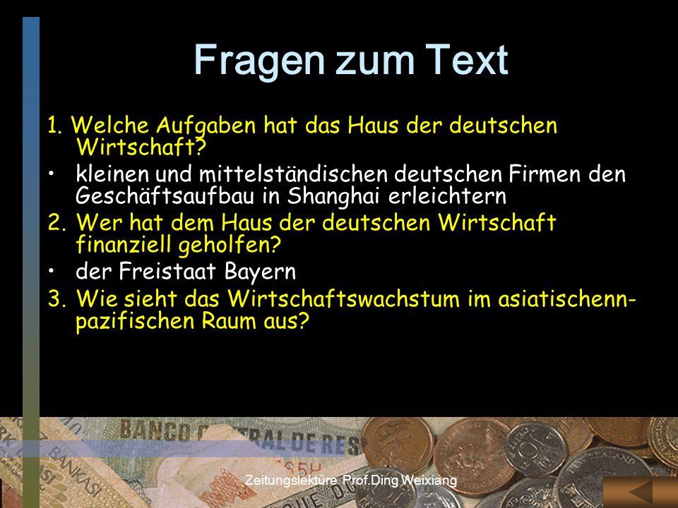 Zeitungslektüre Prof.Ding Weixiang Fragen zum Text 1. Welche Aufgaben hat das Haus der deutschen Wirtschaft? kleinen und mittelständischen deutschen F